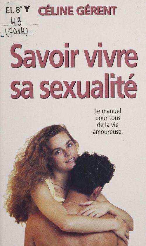 Savoir vivre sa sexualité - le manuel pour tous de la vie amoureuse