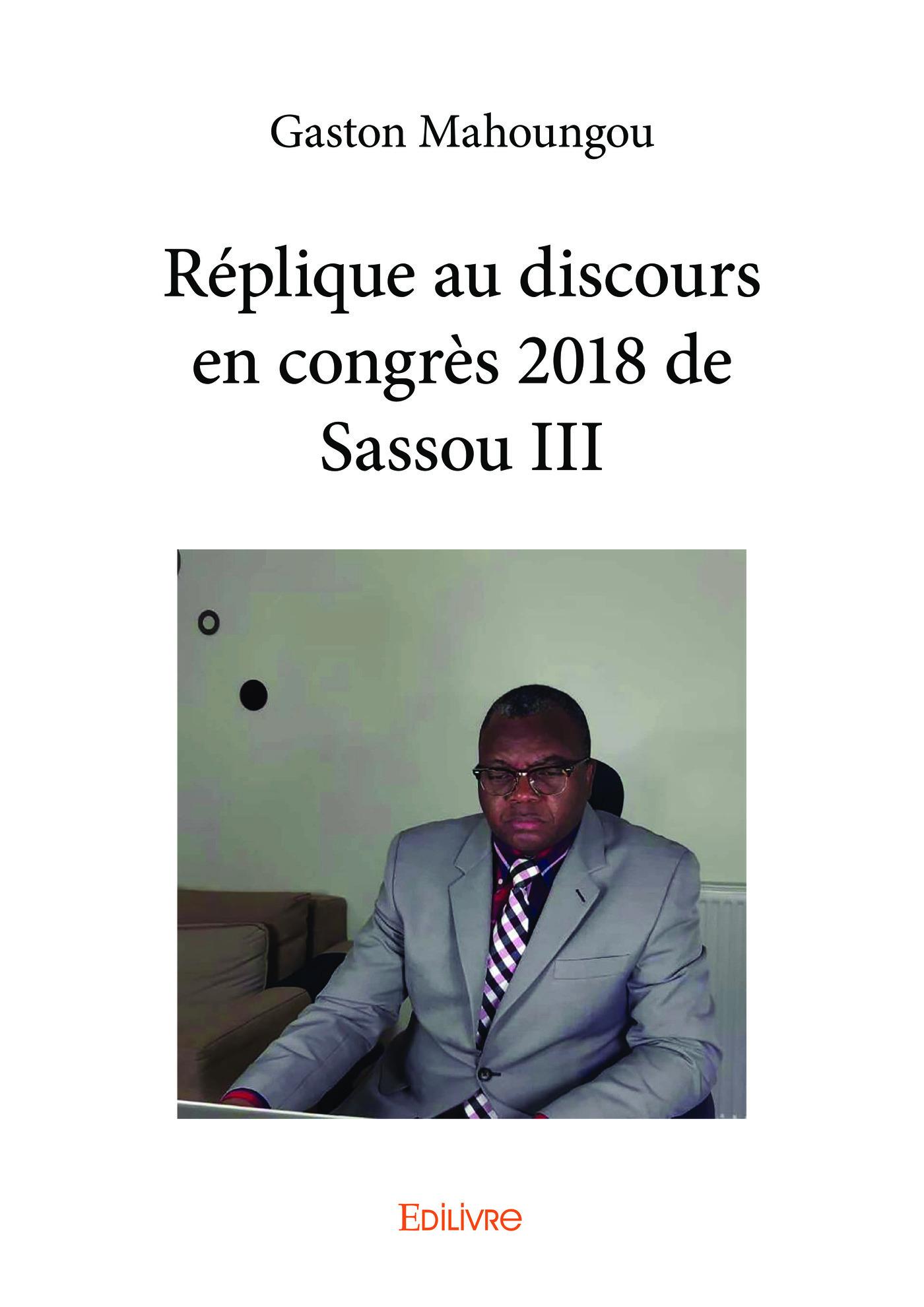 Réplique au discours en congrès 2018 de Sassou III  - Gaston Mahoungou