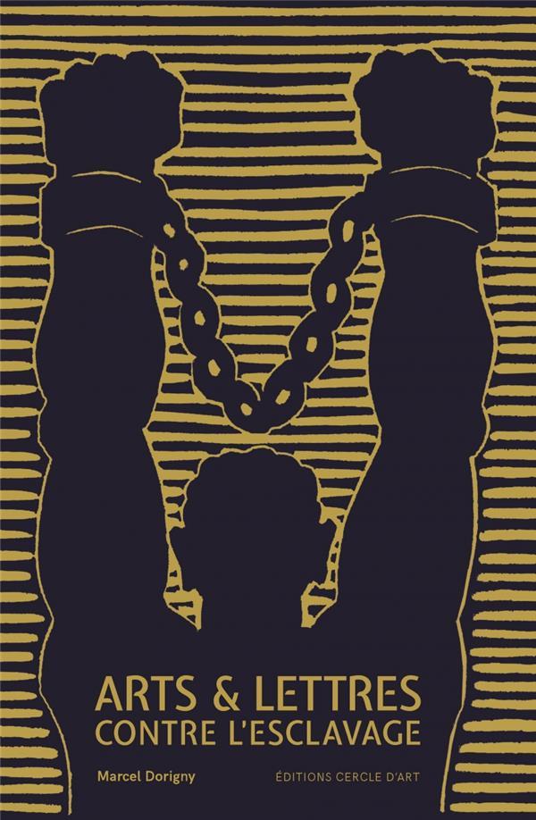 Arts et lettres contre l'esclavage ; le combat abolitionniste par les arts (XVIè – XXIè siècles)