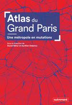 Vente Livre Numérique : Atlas du Grand Paris. Une métropole en mutation  - Collectif - Aurélien Delpirou - Daniel Béhar