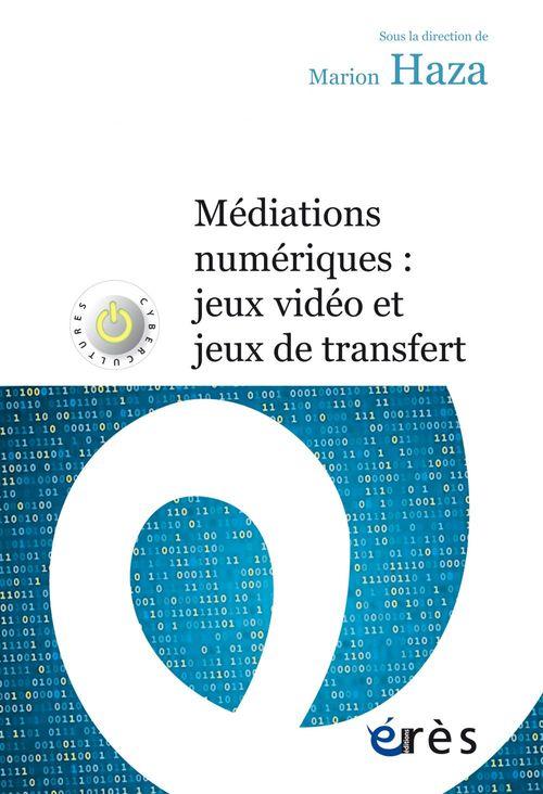 Médiations numériques ; jeux vidéo et jeux de transfert