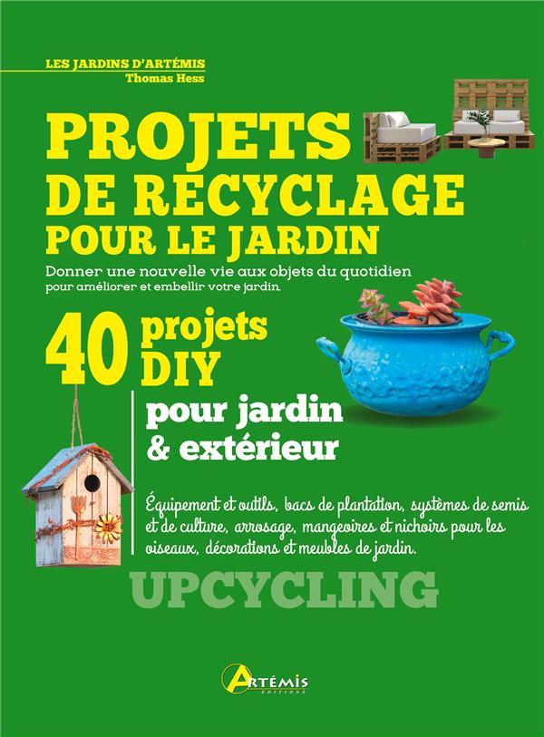 Projets de recyclage pour le jardin ; 40 projets DIY pour jardin & extérieur