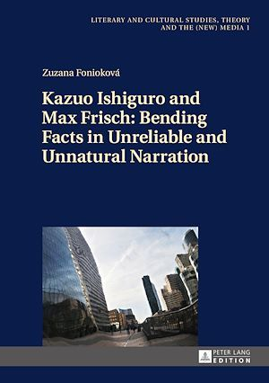 Kazuo Ishiguro and Max Frisch: Bending Facts in Unreliable and Unnatural Narration