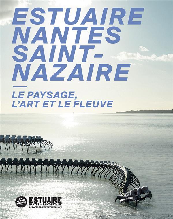 estuaire Nantes Saint-Nazaire ; le paysage, l'art et le fleuve