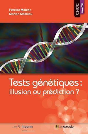 Tests génétiques: illusion ou prédiction?