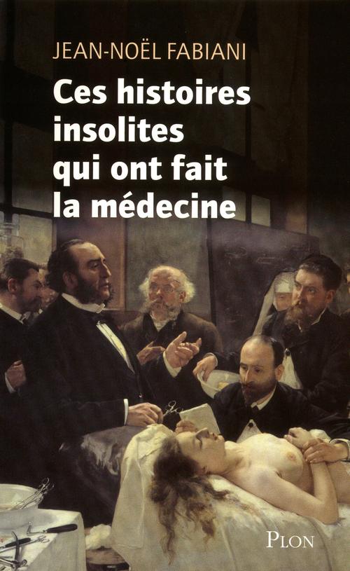 Ces histoires insolites qui ont fait la médecine t.1