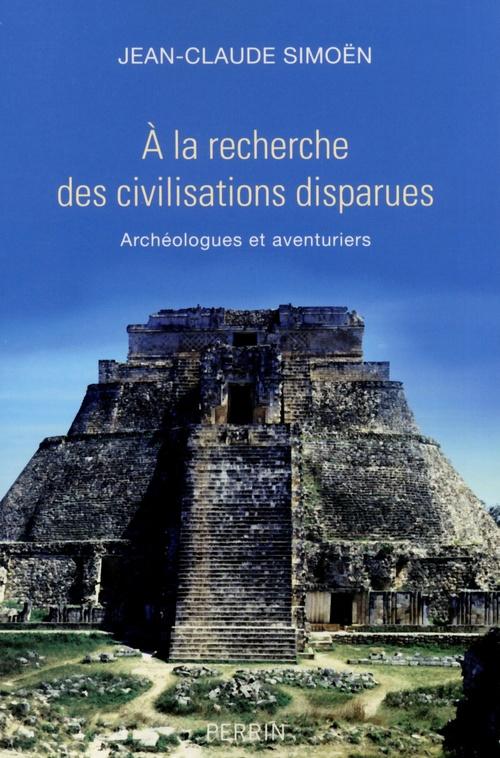 à la recherche des civilisations disparues
