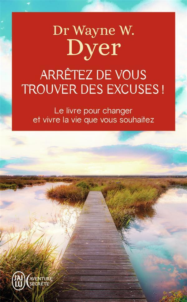 Arrêtez de vous trouver des excuses ; le livre pour changer et vivre la vie que vous souhaitez