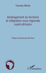 Aménagement du territoire et intégration sous-régionale ouest-africaine  - Toumany Mendy