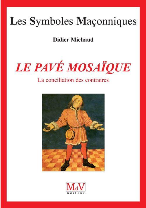 Les symboles maçonniques T.2 ; le pavé mosaïque ; la conciliation des contraires