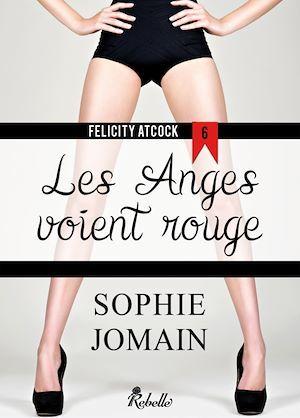 Felicity atcock - 6 - les anges voient rouge