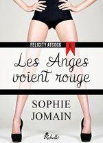 Vente Livre Numérique : Felicity Atcock t.6 : les anges voient rouge  - Sophie Jomain