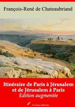 Vente Livre Numérique : Itinéraire de Paris à Jérusalem et de Jérusalem à Paris - suivi d'annexes  - François-René de Chateaubriand