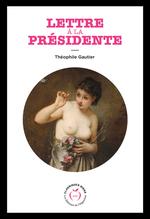 Lettre à la présidente, voyage en Italie suivi de Poésies libertines  - Theophile Gauthier - Théophile Gauthier