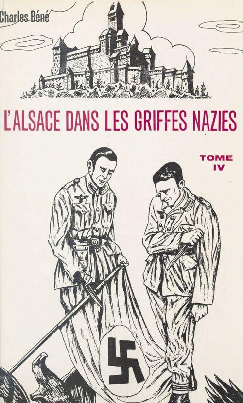 L'Alsace dans les griffes nazies (4)  - Charles Béné