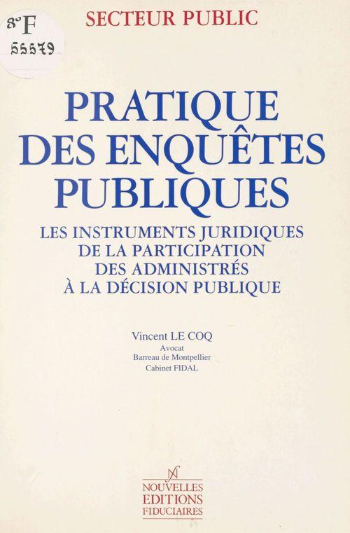 Pratique des enquêtes publiques : les instruments juridiques de la participation des administrés à la décision publique