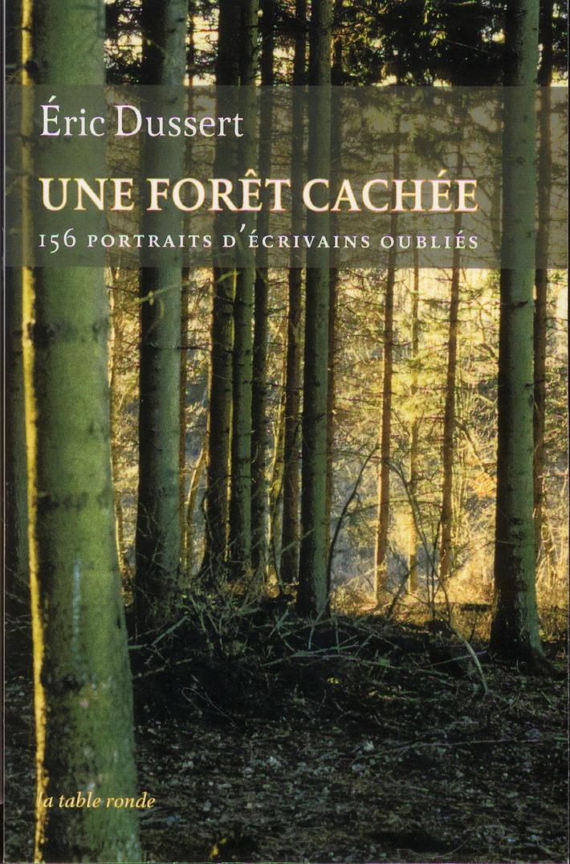 Une forêt cachée ; 156 portraits d'écrivains oubliés