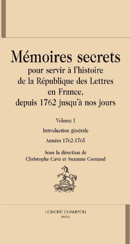 Mémoires secrets, pour servir à l'histoire de la république des lettres en France depuis 1762 jusqu'à nos jours t.1
