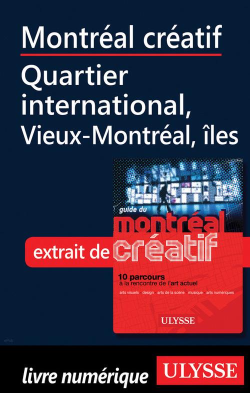 Montréal créatif ; Quartier international, Vieux-Montréal îles
