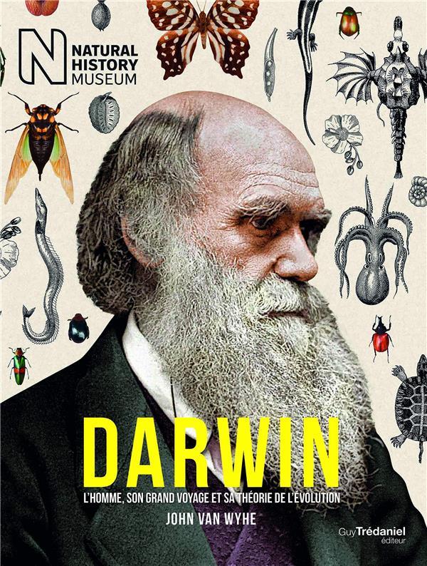 Darwin ; l'homme, son grand voyage et sa théorie de l'évolution