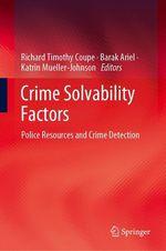 Crime Solvability Factors  - Katrin Mueller-Johnson - Barak Ariel - Richard Timothy Coupe