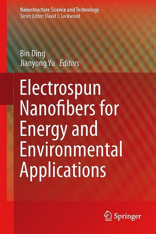 Electrospun Nanofibers for Energy and Environmental Applications  - Jianyong Yu  - Bin Ding