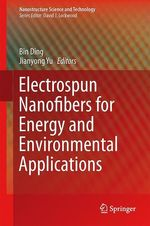 Electrospun Nanofibers for Energy and Environmental Applications  - Bin Ding - Jianyong Yu