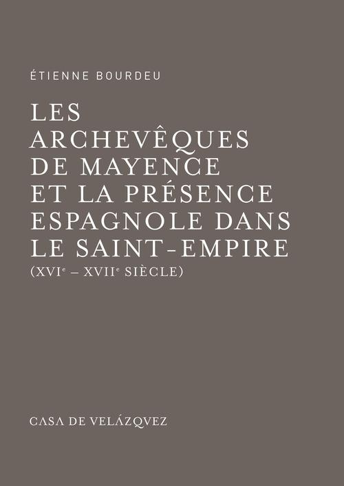 Archeveques de Mayence et la présence espagnole dans le saint empire milieu du XVIe milieu du XVIIe siècle