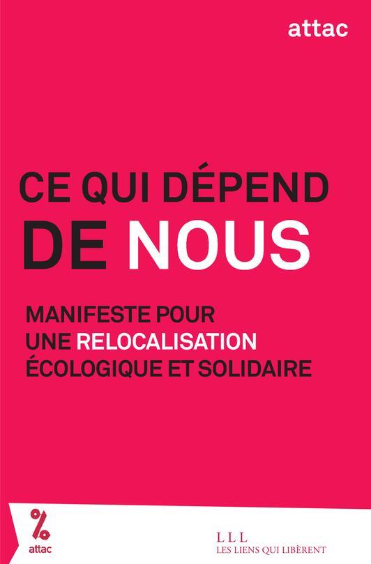 Ce qui dépend de nous ; manifeste pour une relocalisation écologique et solidaire