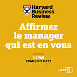 Affirmez le manager qui est en vous  - HARVARD BUSINESS REVIEW