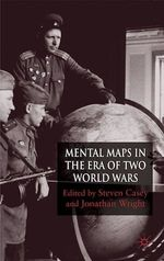 Mental Maps in the Era of Two World Wars  - S. Casey - J. Wright
