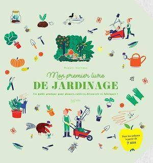 Mon premier livre de jardinage ; un guide pratique pour planter, cultiver, découvrir et fabriquer !