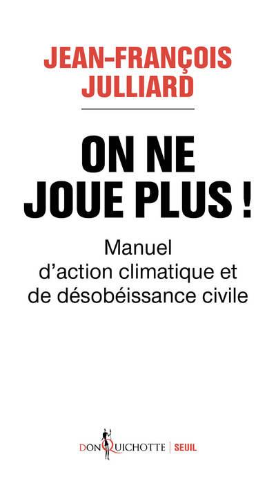 On ne joue plus ! manuel d'action climatique et de désobéissance civile