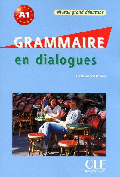 Grammaire en dialogues ; niveau grand débutant