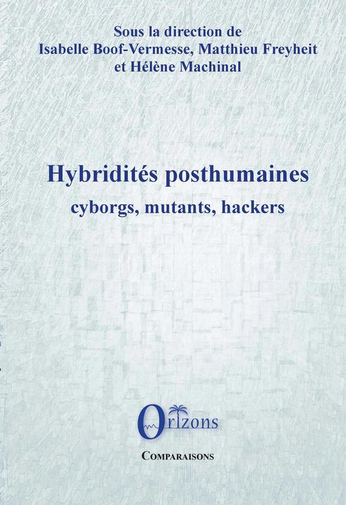 Hybridités posthumaines ; cyborgs, mutants, hackers