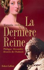 Vente EBooks : La dernière reine, Victoria 1819-1901  - Philippe ALEXANDRE - Béatrix de l'Aulnoit