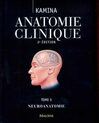 Anatomie clinique. tome 5 : neuroanatomie, 2e ed