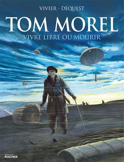 TOM MOREL - VIVRE LIBRE OU MOURIR