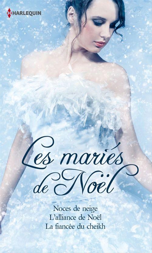 Les mariés de Noël ; noces de neige ; l'alliance de Noël ; la fiancée du cheikh
