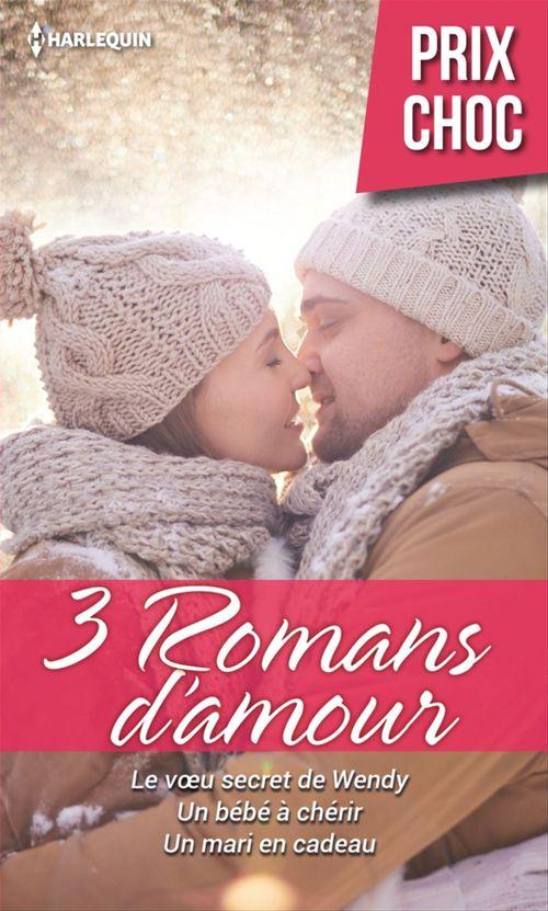 Vente EBooks : Le voeu secret de Wendy - Un bébé à chérir - Un mari en cadeau  - Day Leclaire  - Liz Fielding  - Raye Morgan