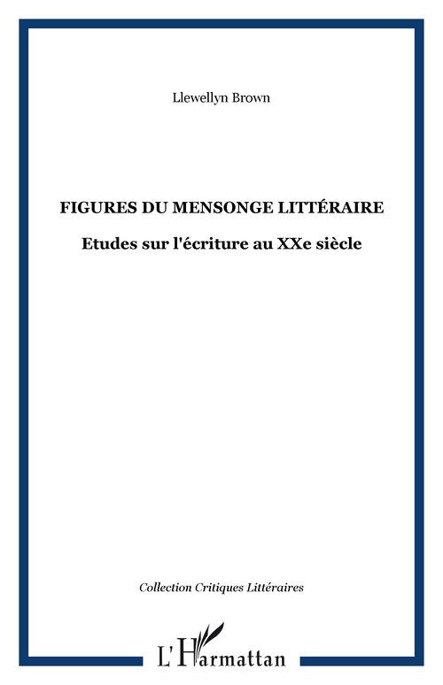 Figures du mensonge litteraire - etudes sur l'ecriture au xxe siecle