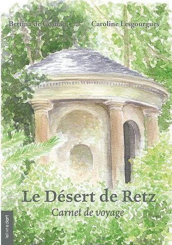Le désert de Retz ; carnet de voyage