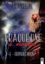 Traqueuse d'abandon, Tome 1  - C.S. Angelline