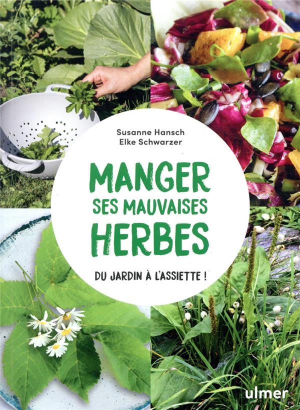 MANGER SES MAUVAISES HERBES - DU JARDIN A L'ASSIETTE