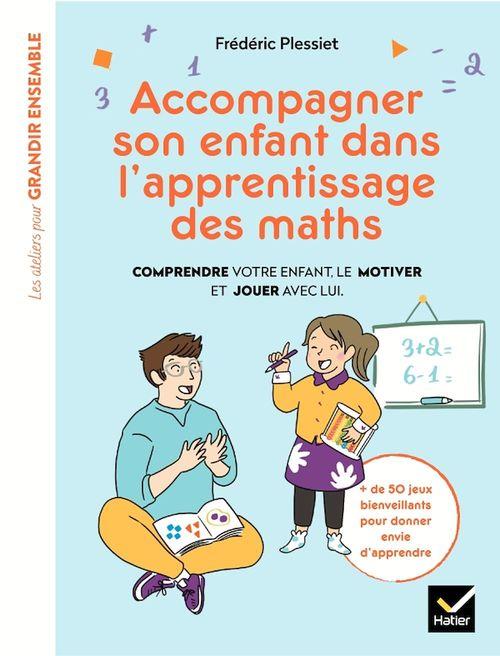 Accompagner son enfant dans l'apprentissage des maths ; comprendre votre enfant, le motiver et jouer avec lui