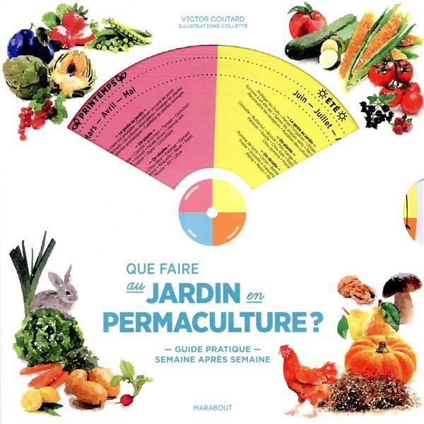 Que faire au jardin en permaculture ? ; guide pratique semaine après semaine