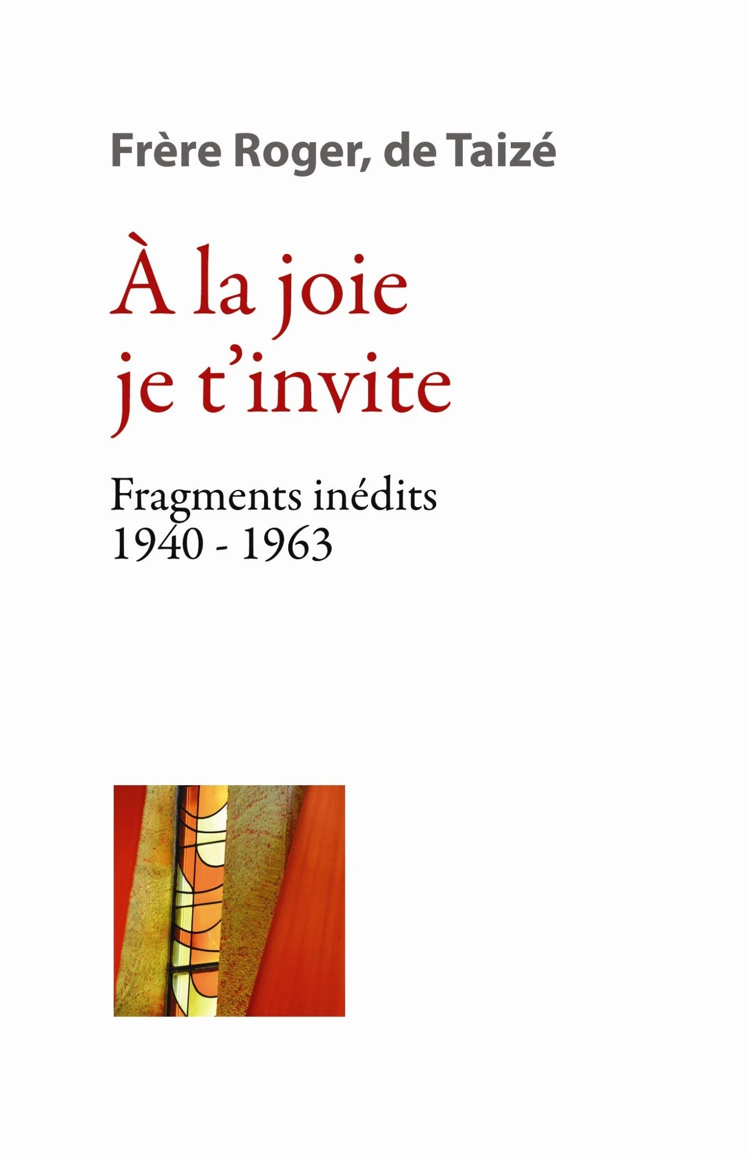 Les écrits fondateurs t.2 ; à la joie je t'invite ; fragments inédits 1940-1963
