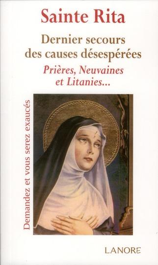Sainte Rita ; dernier secours des causes désespérées ; prières, neuvaines et litanies