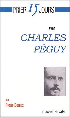 Prier 15 jours avec... ; Charles Péguy