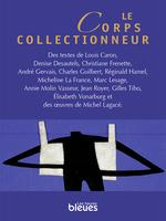 Vente Livre Numérique : Le corps collectionneur  - André Gervais - Louis Caron - Réginald Hamel - Christiane Frenette - Micheline Lafrance - Denise Desautels - Charles Guibert - Paul Schotsmans